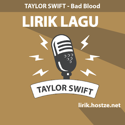 Lirik Lagu Bad Blood - Taylor Swift - Lirik Lagu Barat