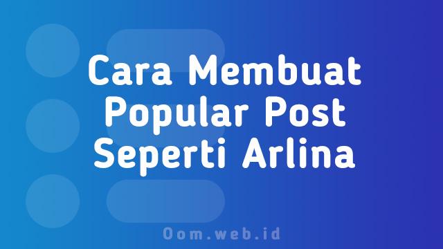 Cara Membuat Popular Post Seperti Arlina Design