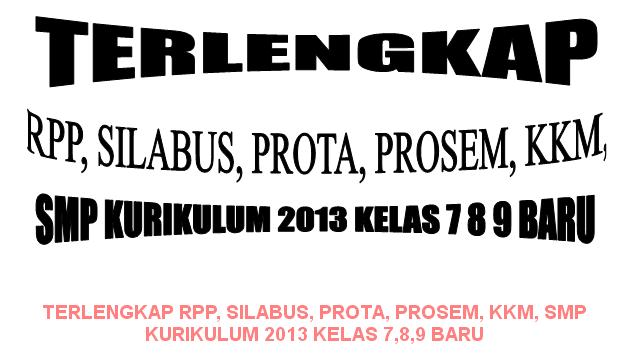 TERLENGKAP RPP, SILABUS, PROTA, PROSEM, KKM, SMP KURIKULUM 2013 KELAS 7,8,9 BARU