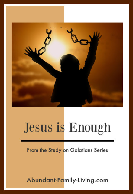 https://www.abundant-family-living.com/2019/06/jesus-is-enough-from-study-on-galatians.html