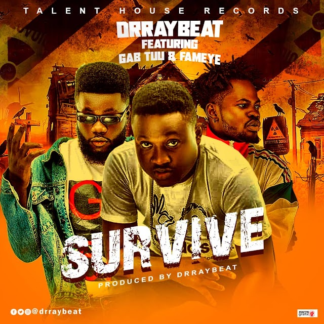 Drraybeat - Survive (Feat. Fameye & Gab Tuu) (Prod. By DrrayBeat)