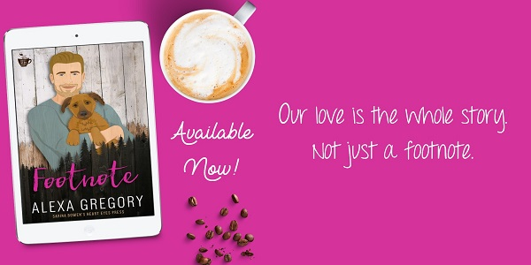 Our love is the whole story. Not just a footnote. Footnote by Alexa Gregory. Available Now!