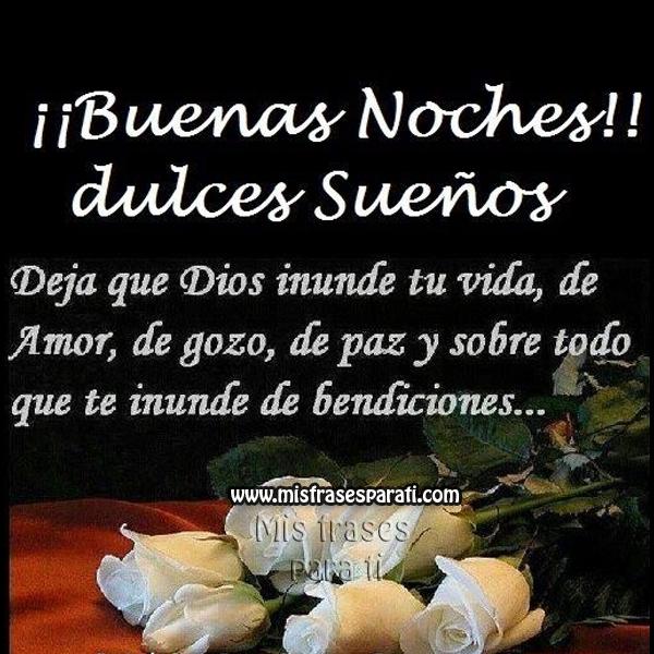 Buenas noches, dulces sueños. Deja que Dios inunde tu vida, de amor, de gozo, de paz y sobre todo que te inunde de bendiciones.