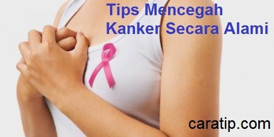 Tips Mencegah Kanker Secara Alami