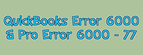 QuickBooks Error 6000 and QuickBooks Pro Error 6000 \u2013 77 |