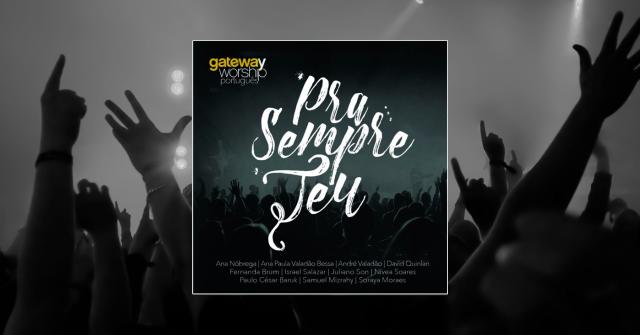 """Diante do Trono e Gateway lançam álbum """"Pra Sempre Teu"""""""