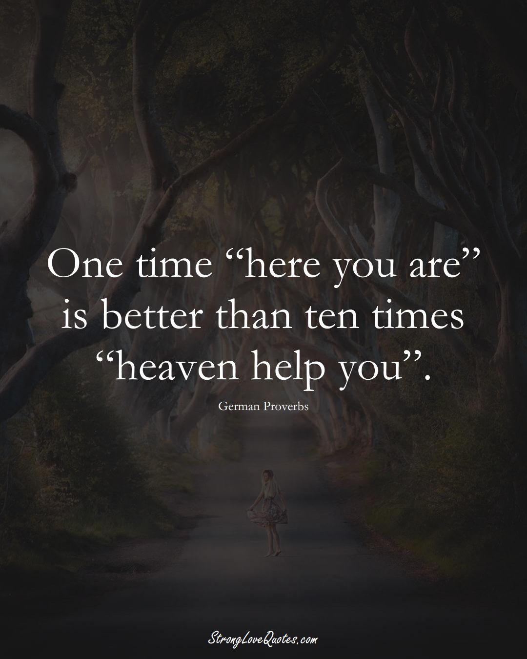 """One time """"here you are"""" is better than ten times """"heaven help you"""". (German Sayings);  #EuropeanSayings"""