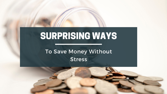 Surprising  Ways To Save Money Without Stress