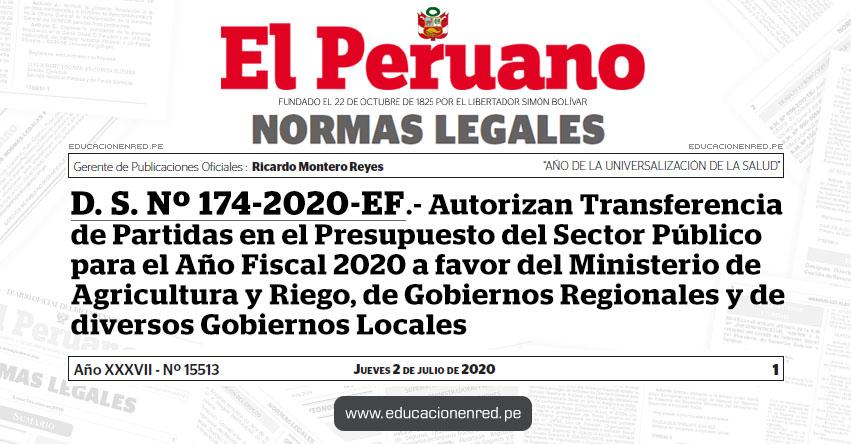 D. S. Nº 174-2020-EF.- Autorizan Transferencia de Partidas en el Presupuesto del Sector Público para el Año Fiscal 2020 a favor del Ministerio de Agricultura y Riego, de Gobiernos Regionales y de diversos Gobiernos Locales