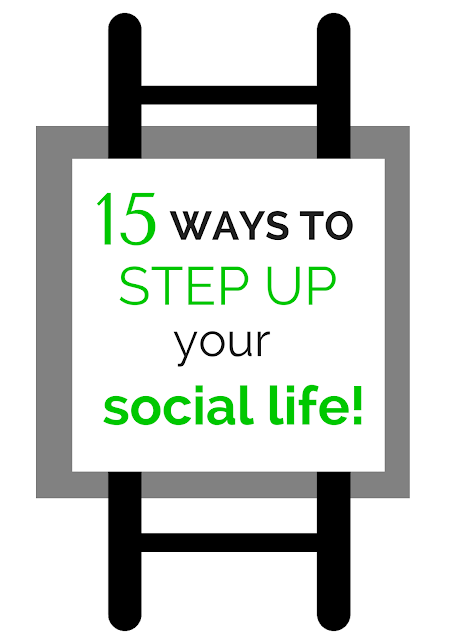 Get your social life in gear and try 15 of these suggestions to start having more fun, making great connections and bettering your mental health and mood!