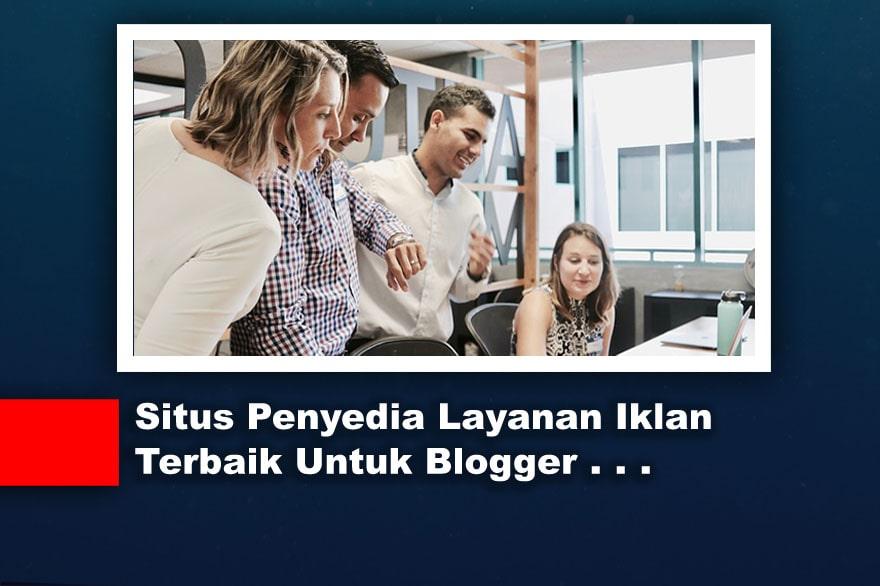 Situs Penyedia Layanan Iklan Terbaik Untuk Para Blogger