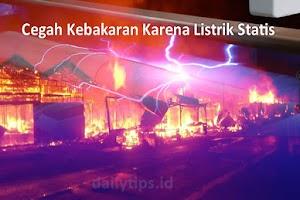 Tips Mencegah Kebakaran Karena Listrik Statis