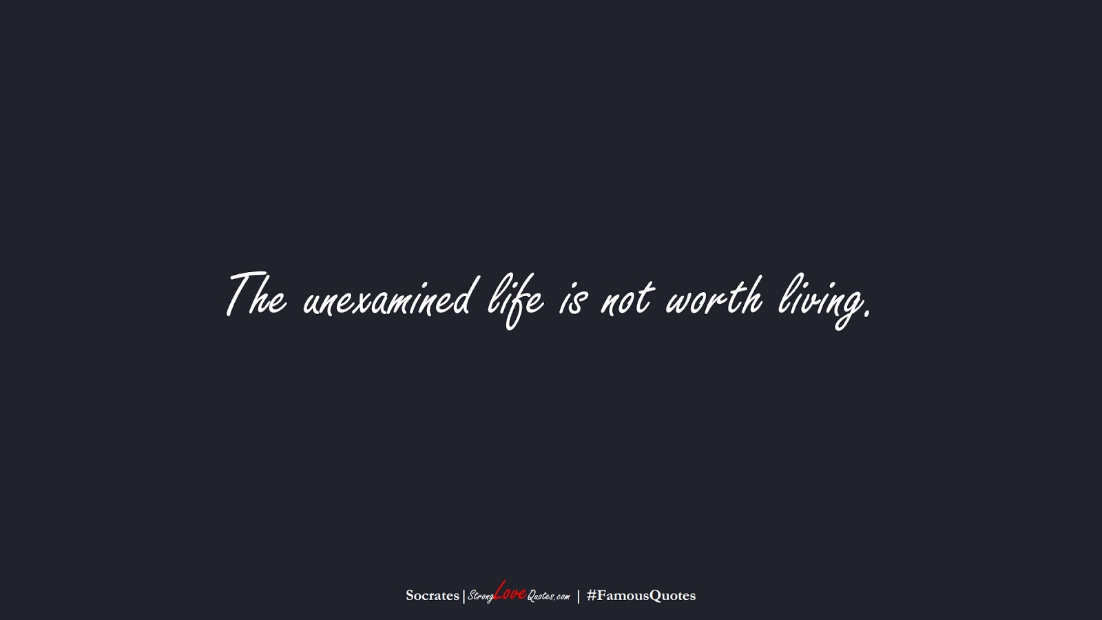 The unexamined life is not worth living. (Socrates);  #FamousQuotes