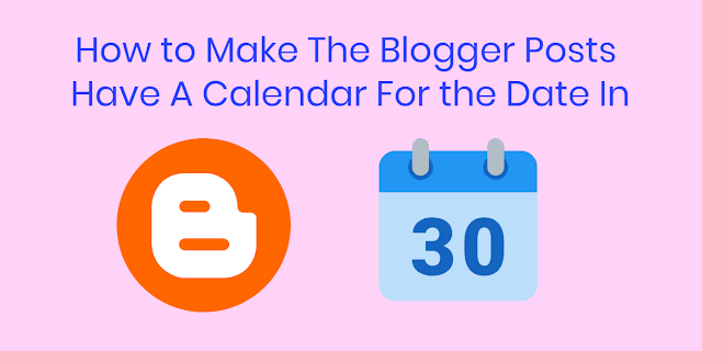 How to Make The Blogger Posts Have A Calendar For the Date In
