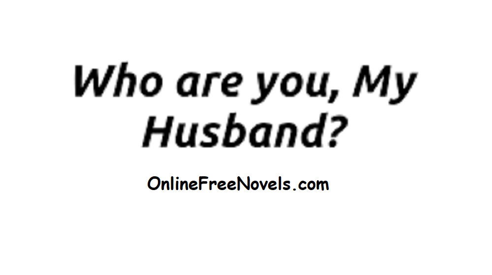 Who Are You My Husband Novel Chapter 36 To 40 PDF