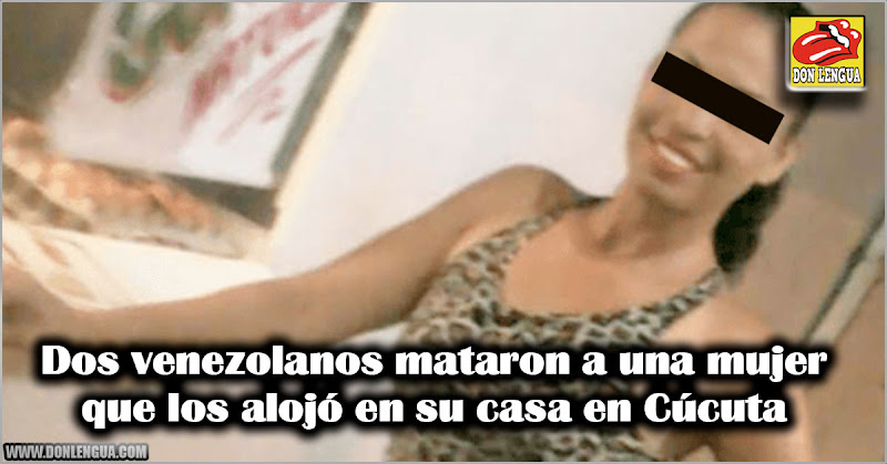 Dos venezolanos mataron a una mujer que los alojó en su casa en Cúcuta