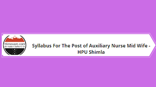 Syllabus For The Post of Auxiliary Nurse Mid Wife -HPU Shimla