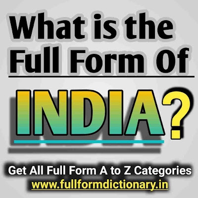 What is Full Form of INDIA, Additional Information of the full form of INDIA