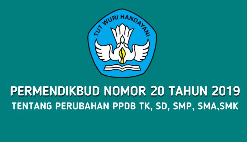 Permendikbud Nomor 20 Tahun 2019  Tentang Perubahan PPDB TK,SD, SMP, SMA dan SMK