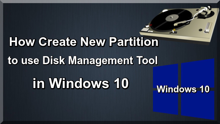 How Create New Partition to use Disk Management Tool in Windows 10
