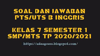Download Soal PTS/UTS Bahasa Inggris Kelas VII Semester 1 SMP/MTS Kurikulum 2013 TP 2020/2021