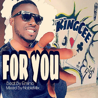 KingCee Delivers New Song 'For You' - Download
