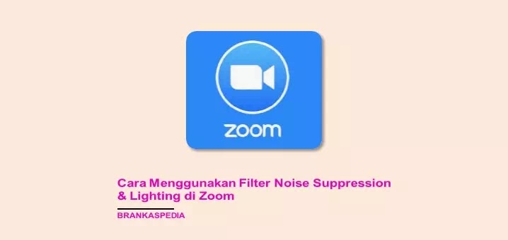 Cara Menggunakan Filter Noise Suppression, Lighting dan AR di Zoom