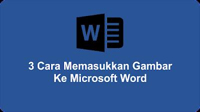 3 Cara Memasukkan Gambar Ke Microsoft Word