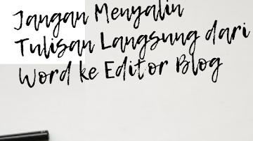 Jangan Menyalin Tulisan Langsung dari Word ke Editor Blog