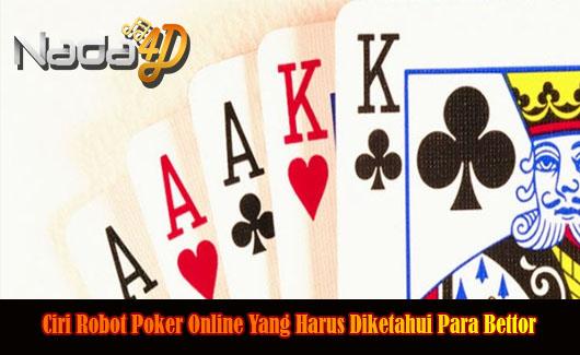 Ciri Robot Poker Online Yang Harus Diketahui Para Bettor