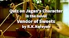 Quiz on the Character of Jagan in the Novel Vender of Sweets by R.K Narayan