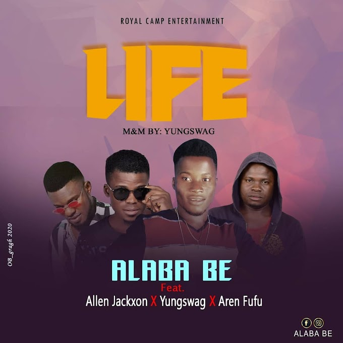 [Music] Alaba be ft Allen Jackxon, Yungswag and Aren fufu - Life (prod. Yungswag) #Arewapublisize