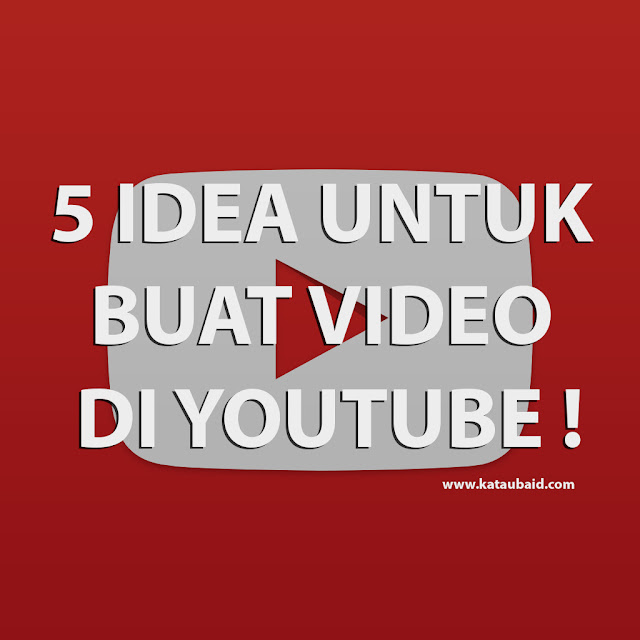 5 IDEA UNTUK BUAT VIDEO DI YOUTUBE !