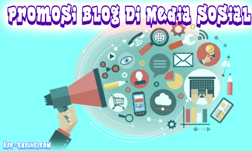 Cara Mempromosikan Blog di media sosial