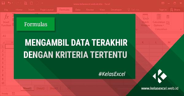 Rumus Excel Mengambil Data Terakhir Dengan Kriteria Pada Sebuah Tabel