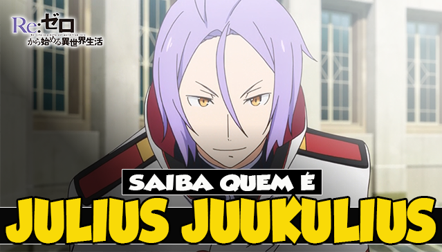 SAIBA QUEM É JULIUS JUUKULIUS! Re:Zero