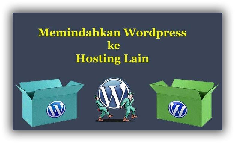 Cara Memindahkan Website Wordpress ke Hosting Lain Dengan Mudah