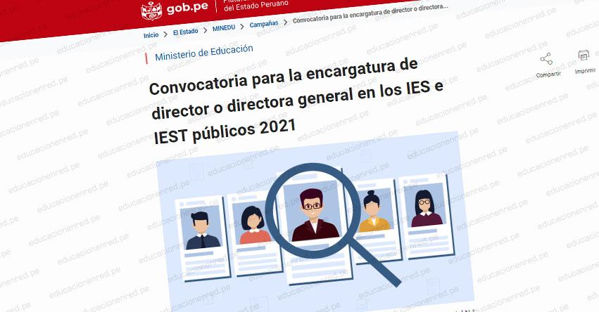 MINEDU: Convocatoria para la Encargatura de Director o Directora General en los IES e IEST Públicos 2021 [CRONOGRAMA]