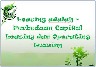 Leasing adalah ~ Perbedaan Capital Leasing dan Operating Leasing