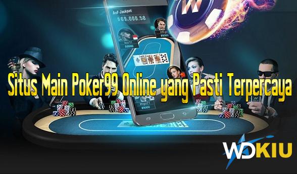 Situs Main Poker99 Online yang Pasti Terpercaya