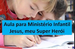 Aula para ministério infantil – Jesus, meu Super Herói