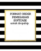 Dropship Softcase dan Format Pemesanan  Dropship