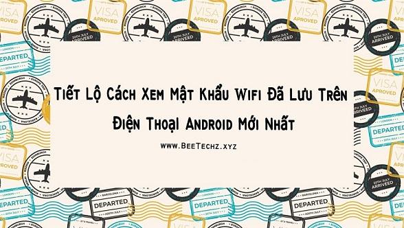 Tiết lộ cách xem mật khẩu wifi đã lưu trên điện thoại Android mới nhất   BeeTechz
