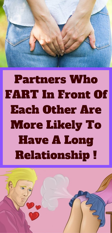 Farting In Front Of A Partner Leads To A Stronger And Healthier Relationship !