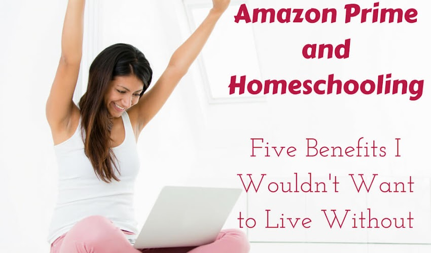 Amazon Prime and Homeschooling: Five Benefits I Wouldn't Want to Live Without