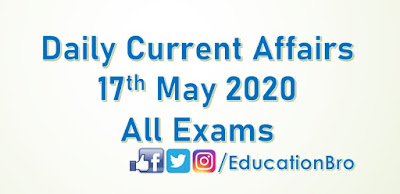 Daily Current Affairs 17th May 2020 For All Government Examinations