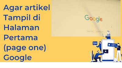 cara Agar artikel Tampil di Halaman Pertama (page one) Google