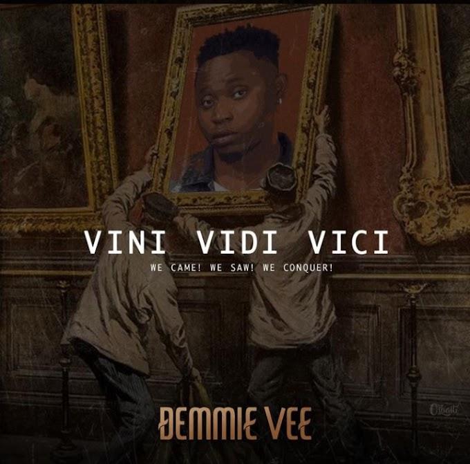 [Music] Demmie Vee - Vini Vidi Vici