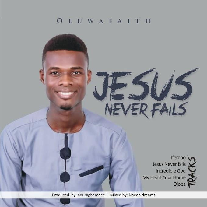 (GOSPEL SONG)-JESUS NEVER FAILS BY OLUWAFAITH.
