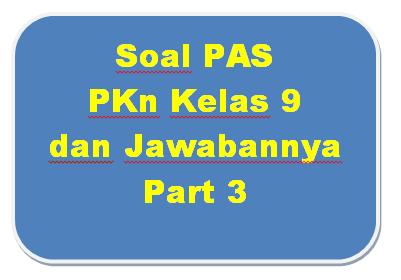 100+ Soal PAS PKn Kelas 9 dan Jawabannya I Part 3